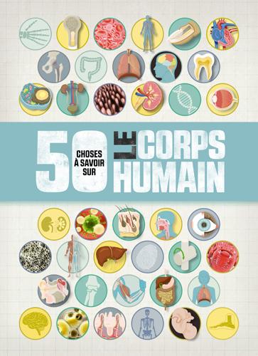 50 choses à savoir sur le corps humain