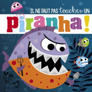 Il ne faut pas toucher un piranha